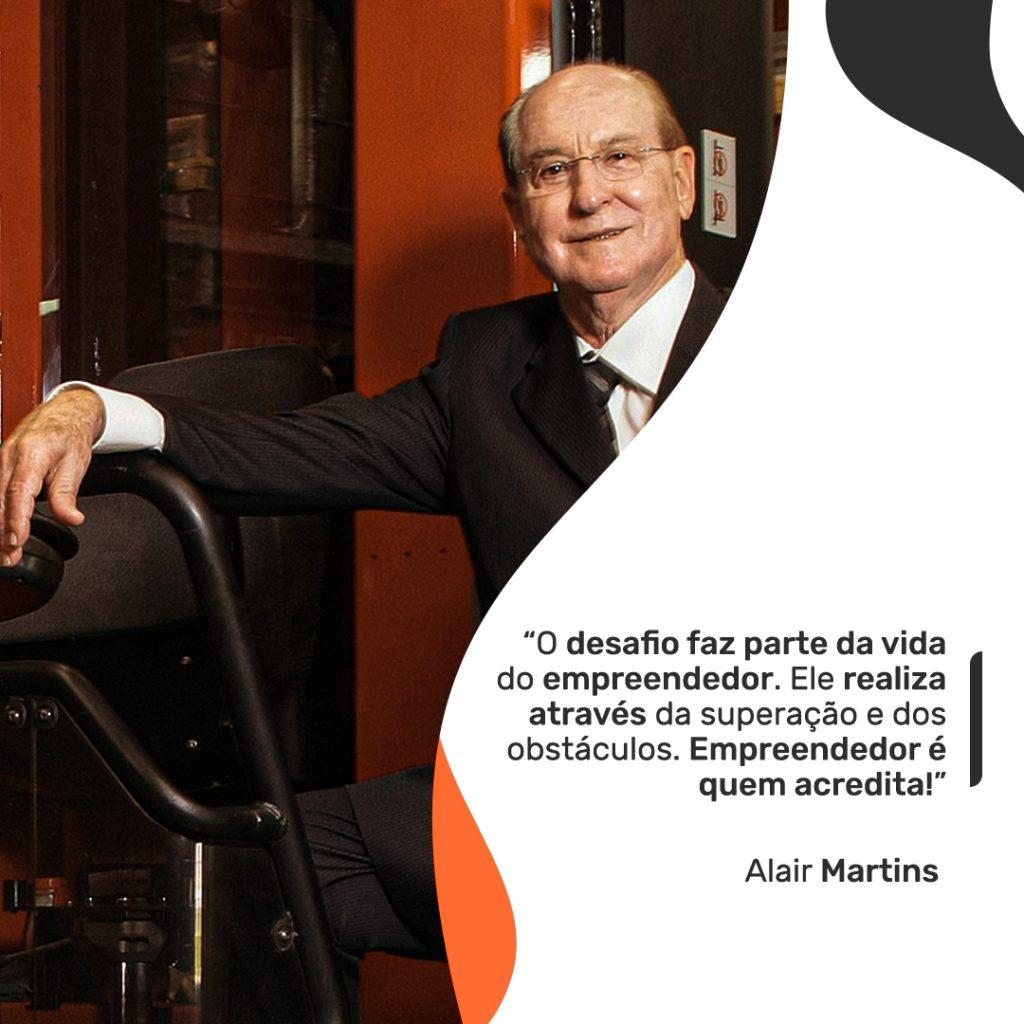 O desafio faz parte da vida do empreendedor. Ele realiza através da superação e dos obstáculos. Empreendedor é quem acredita, Alair Martins.